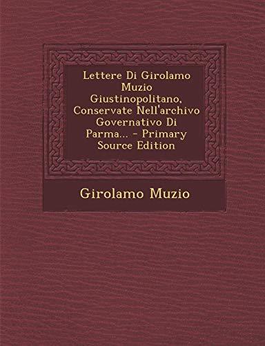 Lettere Di Girolamo Muzio Giustinopolitano, Conservate Nell'archivo Governativo Di Parma...
