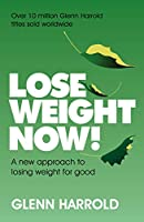 Lose Weight Now!: A new approach to losing weight for good (English Edition)