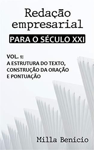 Redação Empresarial para o século XXI: Uma conversa sobre produção textual e exercícios resolvidos (Portuguese Edition)