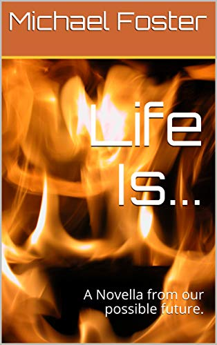 Life Is...: A Novella from our possible future. (English Edition)