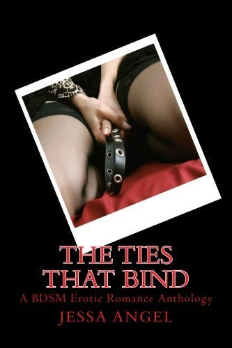 The Ties That Bind: A BDSM Erotic Romance Anthology by Jessa Angel (2014-07-12)