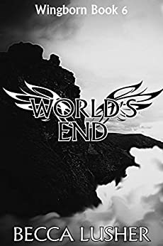 World's End (Wingborn Book 6) by [Becca Lusher]