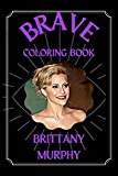Brittany Murphy Brave Coloring Book: A Funny Coloring Book