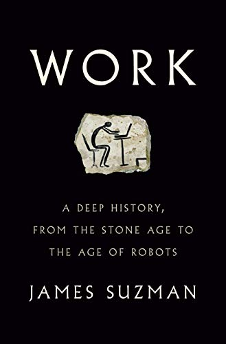 Compare Textbook Prices for Work: A Deep History, from the Stone Age to the Age of Robots  ISBN 9780525561750 by Suzman, James