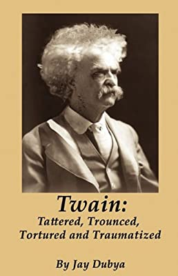 Twain: Tattered, Trounced, Tortured and Traumatized