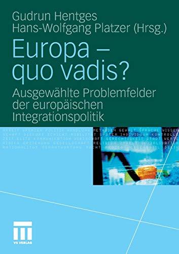 Europa - quo vadis?: Ausgewählte Problemfelder der europäischen Integrationspolitik