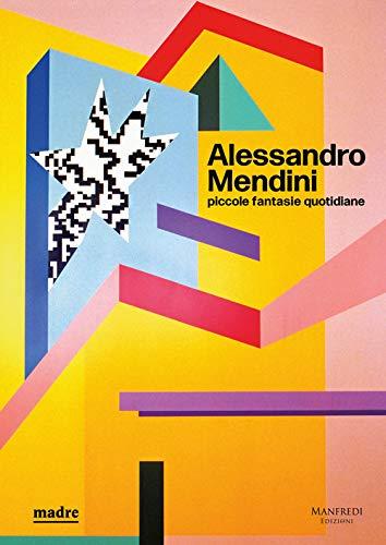 Alessandro Mendini. Piccole fantasie quotidiane. Ediz. illustrata