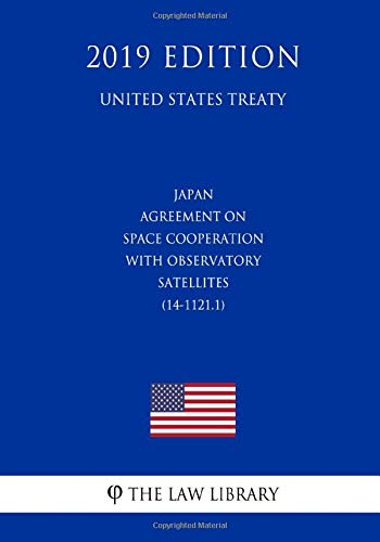 Japan - Agreement on Space Cooperation with Observatory Satellites (14-1121.1) (United States Treaty)