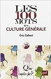 Les 100 mots de la culture générale de Éric Cobast ( 6 mars 2010 ) - Presses Universitaires de France - PUF; Édition 2 (6 mars 2010)