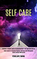 Self Care: Reiki Guide to Enhance Psychic Abilities and Mindpower Using Guided Meditation (Achieve a Higher Level of Consciousness and Spiritual Energy)