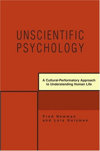 UNSCIENTIFIC PSYCHOLOGY: A Cultural-Performatory Approach to Understanding Human Life