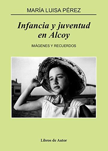 Infancia y juventud en Alcoy: Imágenes y recuerdos (Libros de Autor)