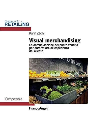 Visual merchandising. La comunicazione del punto vendita per dare valore all'esperienza del cliente
