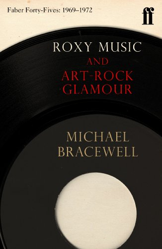 Roxy Music and Art-Rock Glamour: Faber Forty-Fives: 1969–1972 (English Edition)
