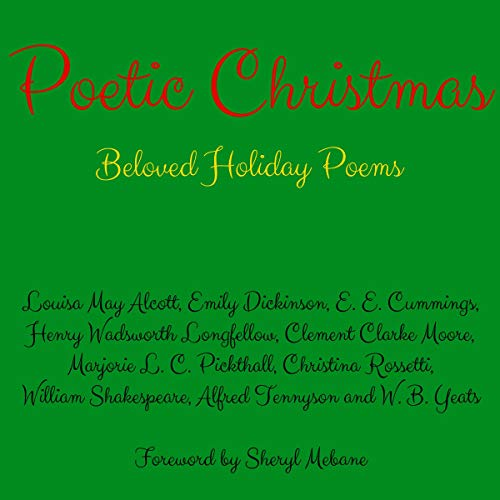 Poetic Christmas: Beloved Holiday Poems                   By:                                                                                                                                 Louisa May Alcott,                                                                                        Emily Dickinson,                                                                                        E. E. Cummings,                   and others                          Narrated by:                                                                                                                                 Sheryl Mebane                      Length: 15 mins     1 rating     Overall 5.0