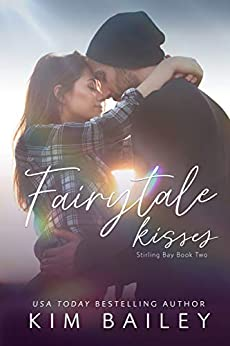 Fairytale Kisses: A Small Town Romance (Stirling Bay) by [Kim Bailey]