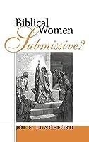 Biblical Women-Submissive?