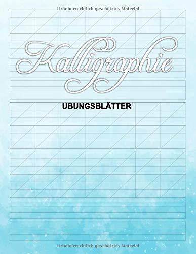 Kalligraphie Übungsblätter: Kalligraphie Übungsblätter: Übungsheft mit 120 Seiten Kalligraphie Papier | Die Kunst des Schönschreibens - ca. A4 - 21,59 ... cm | Liniertes Übungspapier Schreibschrift