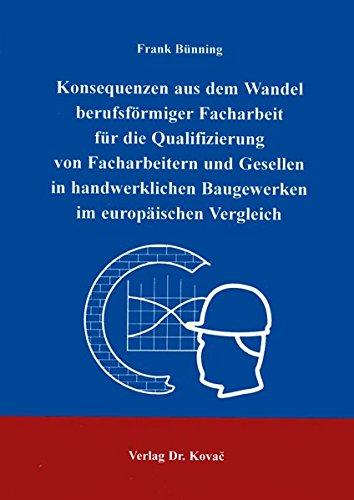 Konsequenzen aus dem Wandel berufsförmigr Facharbeit für die Qualifizierung von Facharbeitern und Gesellen in handwerklichen Baugewerken im ... Erziehung - Unterricht - Bildung)