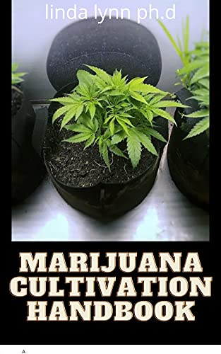 Marijuana Cultivation Handbook: Beginner's Guide to Personal and Medical Marijuana Cultivation Indoors and Outdoors. Discover How to Grow Top Quality Weed and Advanced Cannabis Growing