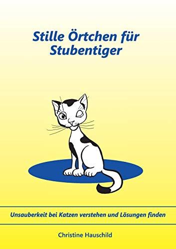 Stille Örtchen für Stubentiger: Unsauberkeit bei Katzen verstehen und Lösungen finden: Unsauberkeit bei Katzen verstehen und Lsungen finden