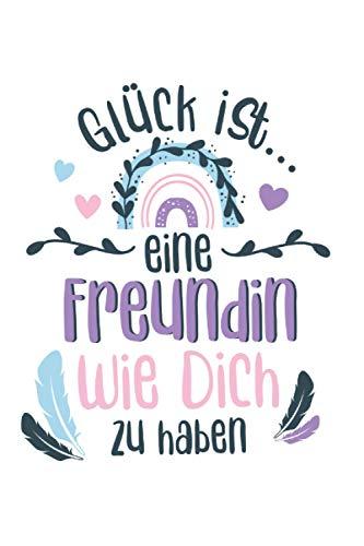 Glück ist eine Freundin wie dich zu haben: Notizbuch LINIERT | Notizbuch für die beste Freundin | Freundschaftsgeschenke beste Freundin | Tagebuch | Geschenkidee