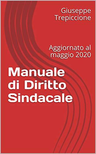 Manuale di Diritto Sindacale: Aggiornato al maggio 2020 (Diritto del Lavoro Vol. 3)