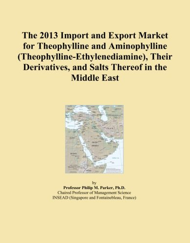 The 2013 Import and Export Market for Theophylline and Aminophylline (Theophylline-Ethylenediamine), Their Derivatives, and Salts Thereof in the Middle East