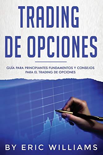 Trading de opciones: Guía para principiantes  Fundamentos y consejos para el trading de opciones (Libro En Español/ Options Trading Spanish Book Version)