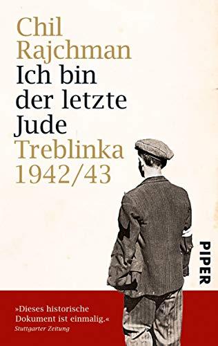 Ich bin der letzte Jude: Treblinka 1942/43<BR>Aufzeichnungen für die Nachwelt