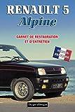 RENAULT 5 ALPINE: CARNET DE RESTAURATION ET D'ENTRETIEN