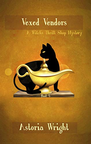 Vexed Vendors (A Witch's Thrift Shop Mystery Book 5) by [Astoria Wright]