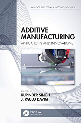 Additive Manufacturing: Applications and Innovations (Manufacturing Design and Technology) (English Edition)