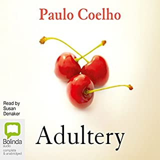 Adultery                   By:                                                                                                                                 Paulo Coelho                               Narrated by:                                                                                                                                 Susan Denaker                      Length: 8 hrs and 11 mins     4 ratings     Overall 3.8