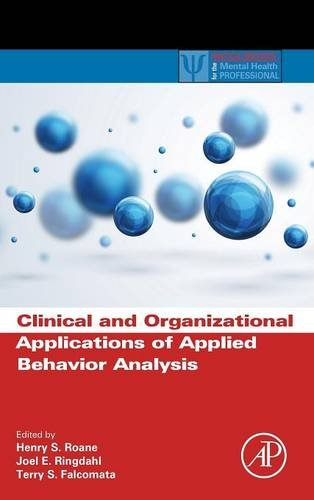 Clinical and Organizational Applications of Applied Behavior Analysis (Practical Resources for the Mental Health...