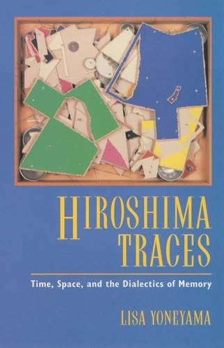 Hiroshima Traces: Time, Space, and the Dialectics of Memory (Volume 10) (Twentieth Century Japan: The Emergence of a World Power)