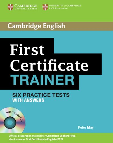 First Certificate Trainer Six Practice Tests with Answers and Audio CDs (3) (Authored Practice Tests)