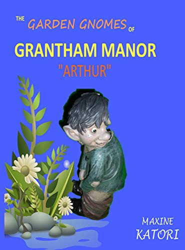 """The Garden Gnomes of Grantham Manor """"Arthur"""": A childrens book for 2-7year olds (English Edition)"""