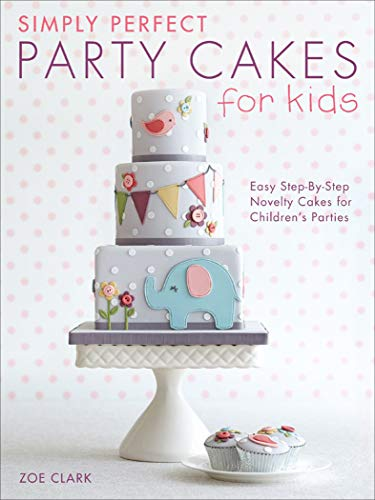 Simply Perfect Party Cakes for Kids: Easy Step-By-Step Novelty Cakes for Children's Parties (English Edition)