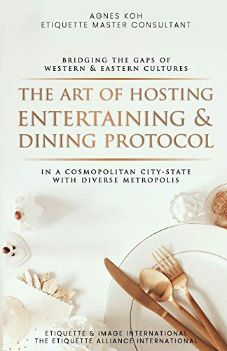 The Art Of Hosting Entertaining & Dining Protocol: In A Cosmopolitan City-State With Diverse Metropolis (1)