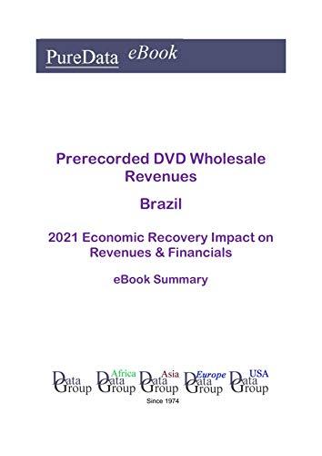 Prerecorded DVD Wholesale Revenues Brazil Summary: 2021 Economic Recovery Impact on Revenues & Financials (English Edition)