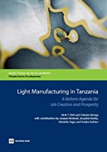 Light Manufacturing in Tanzania: A Reform Agenda for Job Creation and Prosperity (Directions in Development)
