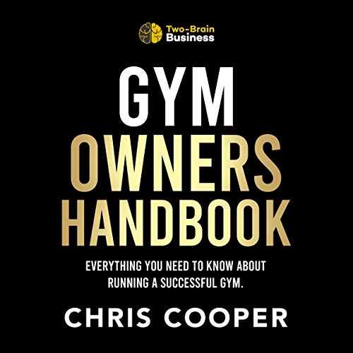 Gym Owner's Handbook: Everything You Need to Know About Running a Successful Gym