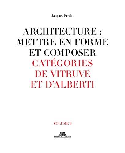 Architecture : Mettre en forme et composer - volume 6 Catégories de Vitruve et D'alberti (06)