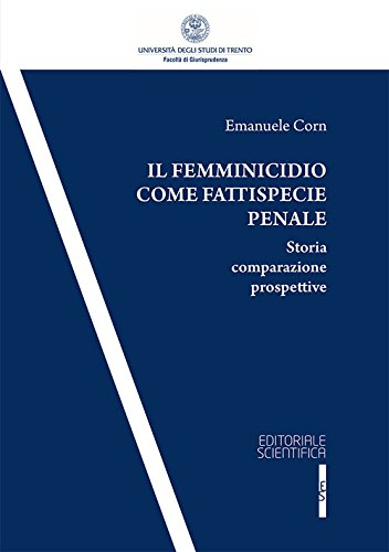 Il femminicidio come fattispecie penale. Storia comparazione prospettive