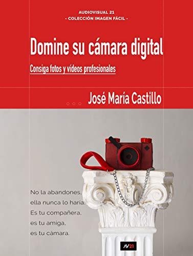 DOMINE SU CÁMARA DIGITAL: Consiga fotos y vídeos profesionales (IMAGEN FÁCIL nº...