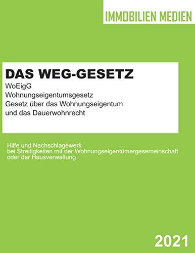 Das WEG-Gesetz - WoEigG - Gesetz über das Wohnungseigentum und das Dauerwohnrecht: Wohnungseigentumsgesetz - Hilfe und Nachschlagewerk bei ... und der Hausverwaltung