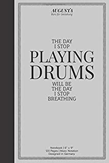 """The day I stop playing drums will be the day I stop breathing: Notebook   (6"""" x 9"""")   Music Notation   120 Pages   Designe..."""