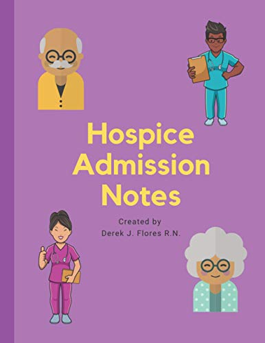 Hospice Admission Notes: Created by Nurses, For Nurses