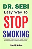 DR SEBI EASY WAY TO STOP SMOKING: The Easy Guide To Quit Smoking Without Willpower, Revitalize And Restore Good Health Through Dr Sebi Alkaline Diet Guide (The Dr. Sebi Diet Guide)